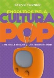 ENGOLIDOS PELA CULTURA POP - ARTE MÍDIA E CONSUMO - UMA ABORDAGEM CRISTÃ