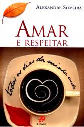 AMAR E RESPEITAR TODOS OS DIAS DA MINHA VIDA