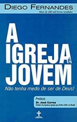 IGREJA E JOVEM, A - NAO TENHA MEDO DE SER DE DEUS