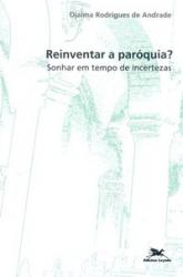 REINVENTAR A PARÓQUIA - SONHAR EM TEMPO DE INCERTEZAS