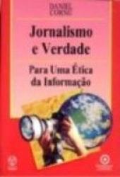JORNALISMO E VERDADE - PARA UMA ETICA DA INFORMACAO