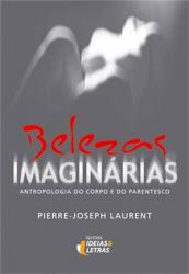 BELEZAS IMAGINÁRIAS - ANTROPOLOGIA DO CORPO E DO PARENTESCO