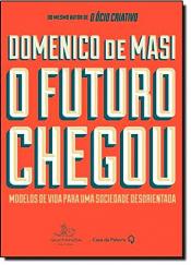 FUTURO CHEGOU, O - MODELOS DE VIDA PARA UMA SOCIEDADE DESORIENTADA