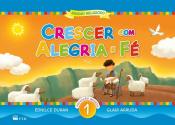 CRESCER COM ALEGRIA E FÉ - EDUCAÇÃO INFANTIL - VOL. 1