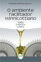 AMBIENTE FACILITADOR WINNICOTTIANO -  TEORIA E PRÁTICA CLÍNICA, O