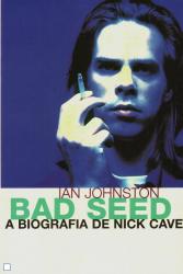 BAD SEED - A BIOGRAFIA DE NICK CAVE