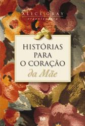 HISTÓRIAS PARA O CORAÇÃO DA MÃE