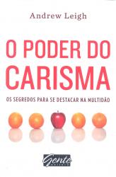 PODER DO CARISMA, O - OS SEGREDOS PARA SE DESTACAR NA MULTIDAO