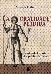 A ORALIDADE PERDIDA: ENSAIOS DE HISTÓRIA DAS PRÁTICAS LETRADAS
