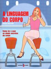 LINGUAGEM DO CORPO, A - COMO LER E USAR OS SINAIS...