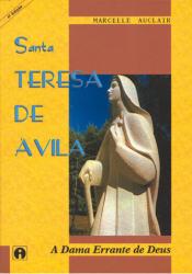 SANTA TERESA DE AVILA - A DAMA ERRANTE DE DEUS