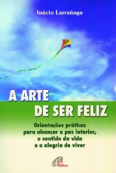 ARTE DE SER FELIZ, A - ORIENTACOES PRATICAS PARA ALCANCAR A PAZ INTERIOR