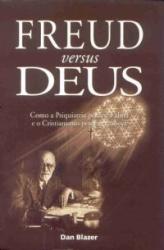 FREUD VERSUS DEUS - COMO A PSIQUIATRIA PERDEU A ALMA...