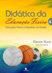 DIDÁTICA DA EDUCAÇÃO FÍSICA - VOLUME 04 - EDUCAÇÃO FÍSICA E ESPORTES NA ESCOLA