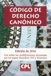 CÓDIGO DE DERECHO CANÓNICO - EDICIÓN DE 2016 CON TODAS LAS MODIFICACIONES DECRETADAS POR LOS PAPAS BENEDICTO XVI Y FRAN