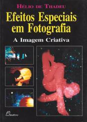 EFEITOS ESPECIAIS EM FOTOGRAFIA - A IMAGEM CRIATIVA - 1