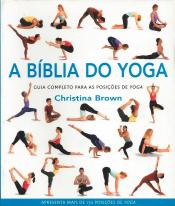 BIBLIA DO YOGA, A: GUIA COMPLETO PARA AS POSICOES DO YOGA - 1