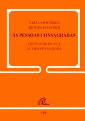 CARTA APOSTÓLICA DO PAPA FRANCISCO ÀS PESSOAS CONSAGRADAS - DOC. 199