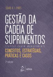 GESTÃO DA CADEIA DE SUPRIMENTOS - CONCEITOS, ESTRATÉGICAS, PRÁTICAS E CASOS