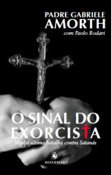 SINAL DO EXORCISTA, O - MINHA ULTIMA BATALHA CONTRA O SATANÁS