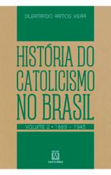 HISTÓRIA DO CATOLICISMO NO BRASIL, VOL.2