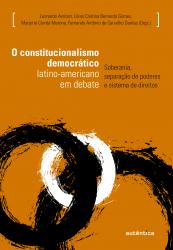 CONSTCONSTITUCIONALISMO DEMOCRÁTICO LATINO AMERICANO EM DEBATE, O - SOBERANIA SEPARAÇÃO DE PODERES E SISTEMA DE DIREITOS