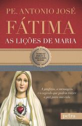 FÁTIMA - AS LIÇÕES DE MARIA