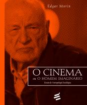 CINEMA OU O HOMEM IMAGINÁIO, O - ENSAIO DE ANTROPOLOGIA SOCIOLÓGICA