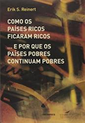 COMO OS PAÍSES RICOS FICARAM RICOS E POR QUE OS PAÍSES POBRES CONTINUAM POBRES