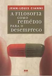 FILOSOFIA COMO REMÉDIO PARA O DESEMPREGO, A
