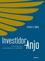 INVESTIDOR ANJO - GUIA PRÁTICO PARA EMPREENDEDORES E INVESTIDORES