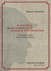 HISTÓRIA QUASE VERDADEIRA DO SOLDADO DESCONHECIDO, A