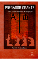 PREGADOR ORANTE - LECTIO DIVINA A SERVICO DA PREGACAO