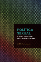 POLÍTICA SEXUAL - OS DIREITOS HUMANOS LGBT ENTRE O UNIVERSAL E O PARTICULAR