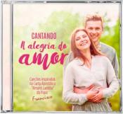 CD CANTANDO A ALEGRIA DO AMOR - CANÇÕES INSPIRADAS NA CARTA APOSTÓLICA AMORIS LAETITIA DO PAPA