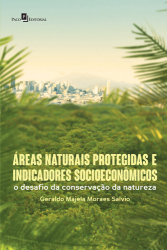 ÁREAS NATURAIS PROTEGIDAS E INDICADORES SOCIOECONÔMICOS - O DESAFIO DA CONSERVAÇÃO DA NATUREA