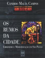 RUMOS DA CIDADE, OS - URBANISMO E MODERNIZAÇÃO EM SÃO PAULO