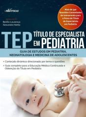 TEP - TÍTULO DE ESPECIALISTA EM PEDIATRIA - GUIA DE ESTUDOS EM PEDIATRIA NEONATOLOGIA E MEDICINA DE ADOLESCENTES