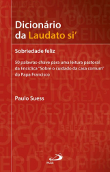 DICIONÁRIO DA LAUDATO SI - SOBRIEDADE FELIZ
