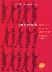 ARTE DA ANIMACAO - TECNICA E ESTETICA ATRAVES DA HISTORIA - 2