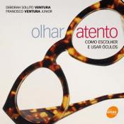 OLHAR ATENTO - COMO ESCOLHER E USAR OCULOS - 1