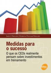 MEDIDAS PARA O SUCESSO - O QUE OS CEOS REALMENTE PENSAM SOBRE INVESTIMENTOS - 1