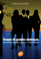 TEMPOS DE GRANDES MUDANCAS - REESTRUTURANDO VIDAS E EMPRESAS - 1