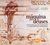 MAQUINA PARA OS DEUSES - ANOTACOES DE UM CENOGRAFO E O DISCURSO DA CENOGRAF - 1