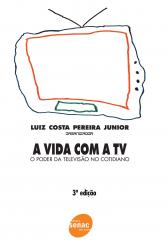VIDA COM A TV, A - O PODER DA TELEVISAO NO COTIDIANO - 3