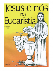 JESUS E NÓS NA EUCARISTIA