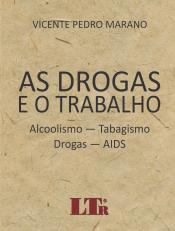 DROGAS E O TRABALHO, AS - ALCOOLISMO-TABAGISMO-DOGRAS-AIDS - 1