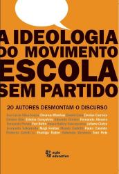 A IDEOLOGIA DO MOVIMENTO ESCOLA SEM PARTIDO - 20 AUTORES DESMONTAM O DISCURSO