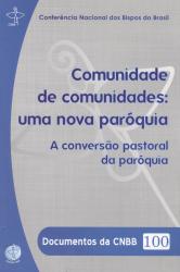 DOCUMENTOS DA CNBB 100 - COMUNIDADES DE COMUNIDADES - UMA NOVA PAROQUIA