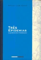 TRÊS EPIDEMIAS - LIÇÕES DO PASSADO